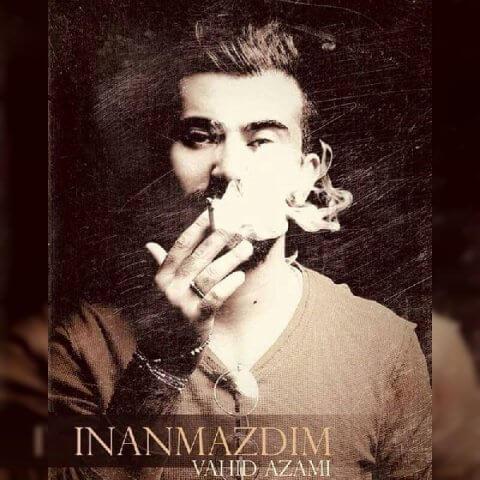 hs 154013229327594161vahid azami called inanmazdim - دانلود آهنگ جدید وحید اعظمی به نام اینانمازدیم